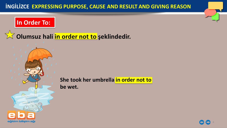 4 In Order To: Olumsuz hali in order not to şeklindedir.