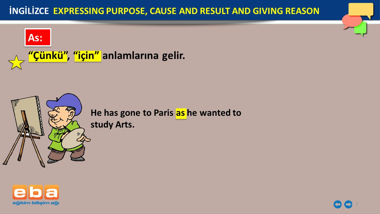 "7 As: ""Çünkü"", ""için"" anlamlarına gelir. He has gone to Paris as he wanted to study Arts. İNGİLİZCE EXPRESSING PURPOSE, CAUSE AND RESULT AND GIVING RE"