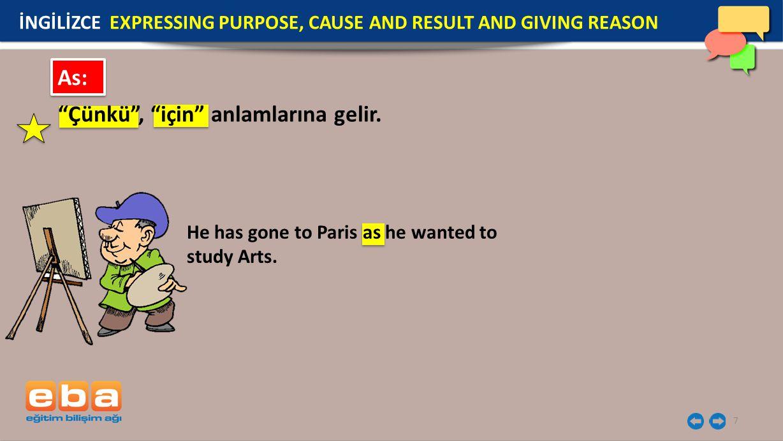 7 As: Çünkü , için anlamlarına gelir.He has gone to Paris as he wanted to study Arts.