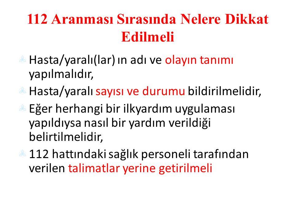 112 Aranması Sırasında Nelere Dikkat Edilmeli Hasta/yaralı(lar) ın adı ve olayın tanımı yapılmalıdır, Hasta/yaralı sayısı ve durumu bildirilmelidir, E