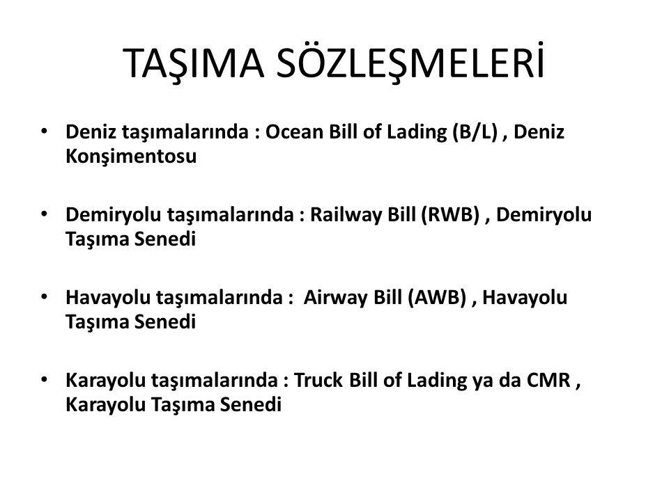 TAŞIMA SÖZLEŞMELERİ Deniz taşımalarında : Ocean Bill of Lading (B/L), Deniz Konşimentosu Demiryolu taşımalarında : Railway Bill (RWB), Demiryolu Taşım