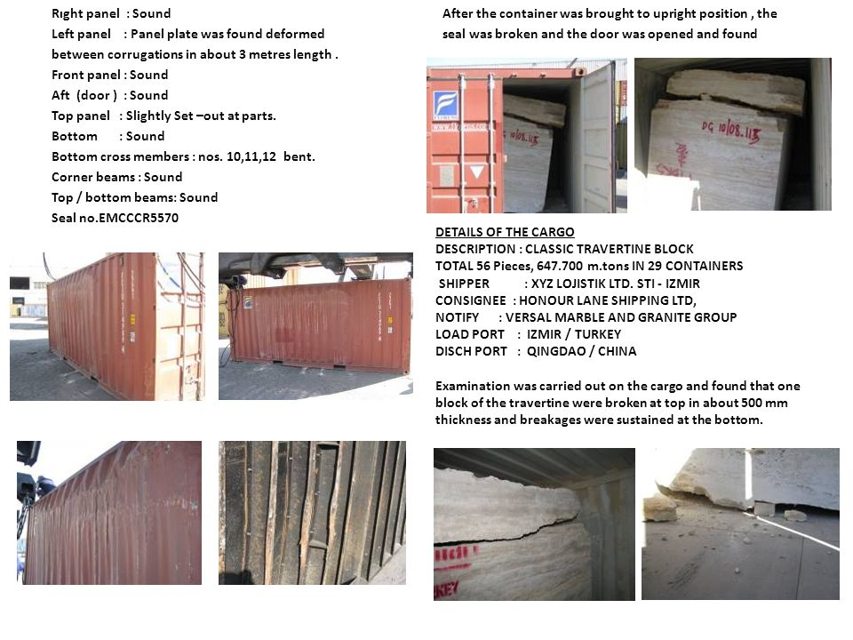 Rıght panel : Sound Left panel : Panel plate was found deformed between corrugations in about 3 metres length. Front panel : Sound Aft (door ) : Sound