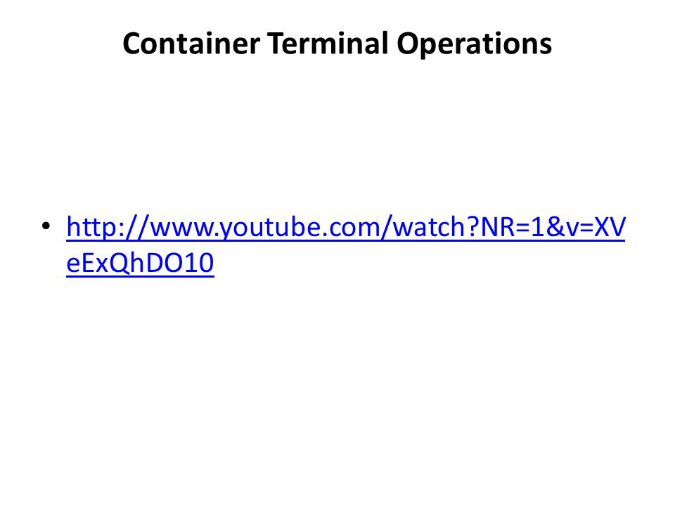 Container Terminal Operations http://www.youtube.com/watch?NR=1&v=XV eExQhDO10 http://www.youtube.com/watch?NR=1&v=XV eExQhDO10