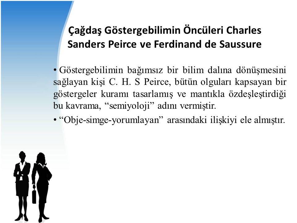 Çağdaş Göstergebilimin Öncüleri Charles Sanders Peirce ve Ferdinand de Saussure Göstergebilimin bağımsız bir bilim dalına dönüşmesini sağlayan kişi C.