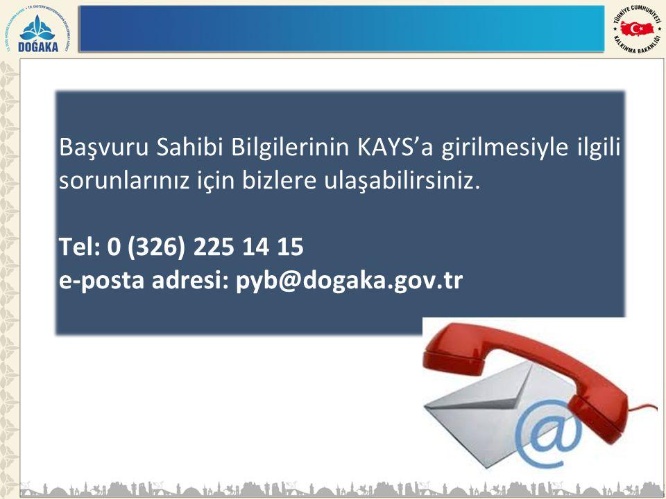 Başvuru Sahibi Bilgilerinin KAYS'a girilmesiyle ilgili sorunlarınız için bizlere ulaşabilirsiniz. Tel: 0 (326) 225 14 15 e-posta adresi: pyb@dogaka.go