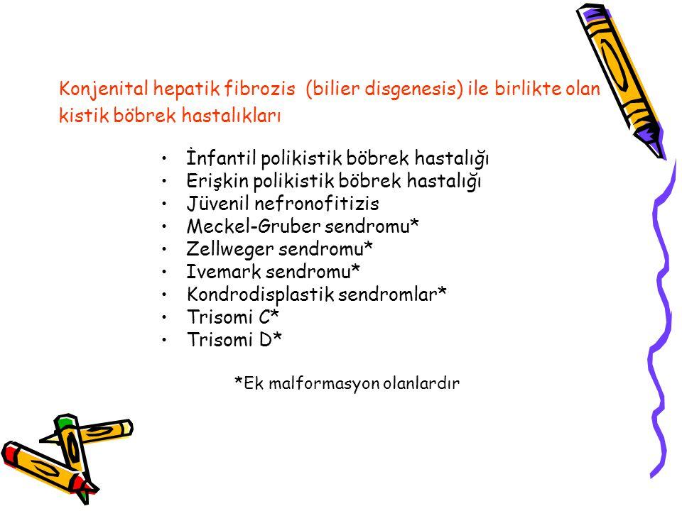 Konjenital hepatik fibrozis (bilier disgenesis) ile birlikte olan kistik böbrek hastalıkları İnfantil polikistik böbrek hastalığı Erişkin polikistik böbrek hastalığı Jüvenil nefronofitizis Meckel-Gruber sendromu* Zellweger sendromu* Ivemark sendromu* Kondrodisplastik sendromlar* Trisomi C* Trisomi D* *Ek malformasyon olanlardır