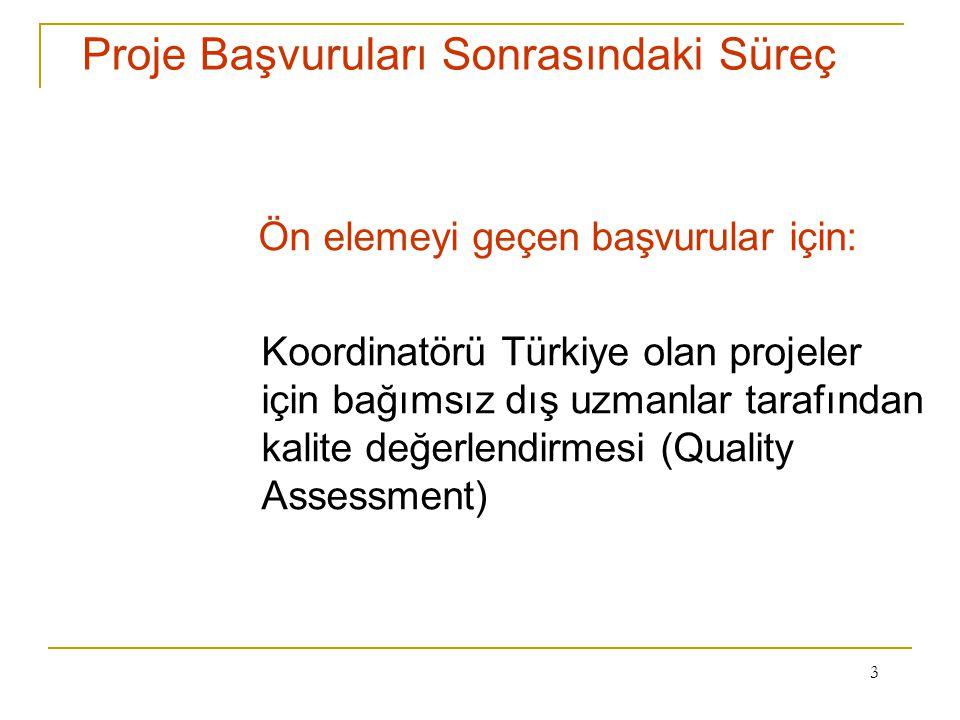 3 Proje Başvuruları Sonrasındaki Süreç Ön elemeyi geçen başvurular için: Koordinatörü Türkiye olan projeler için bağımsız dış uzmanlar tarafından kalite değerlendirmesi (Quality Assessment)