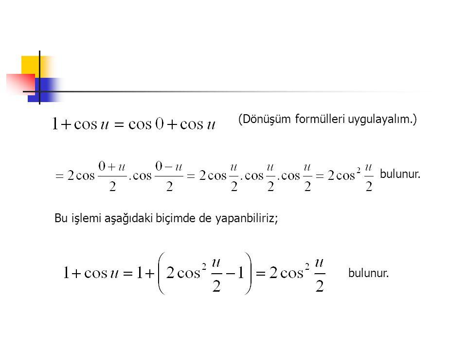 (Dönüşüm formülleri uygulayalım.) bulunur. Bu işlemi aşağıdaki biçimde de yapanbiliriz; bulunur.