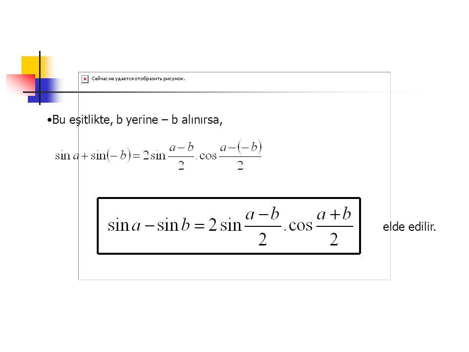 Bu eşitlikte, b yerine – b alınırsa, elde edilir.