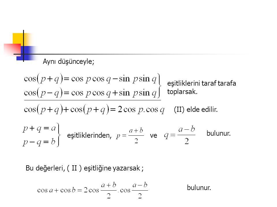 2.olduğunu gösterelim ÇÖZÜM:Önce, tana + tanb dönüşüm formülünü uygulayalım Şimdi paydada, cosa.