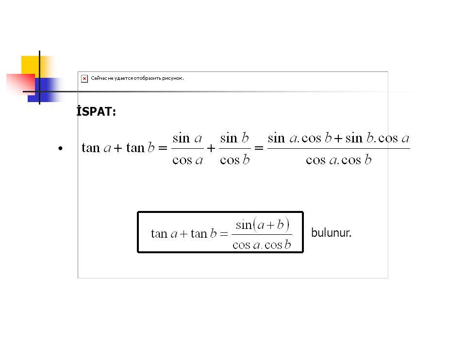 Bu eşitlikte, b yerine –b alınırsa, olur.Buradan; bulunur.