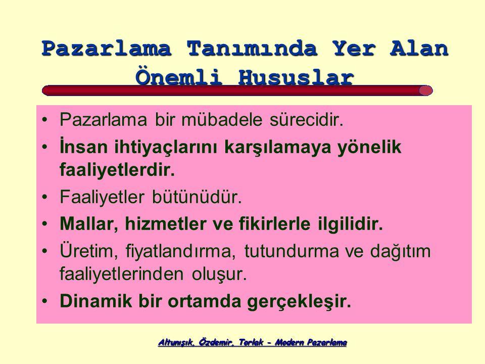 Altunışık, Özdemir, Torlak - Modern Pazarlama Pazarlama Tanımında Yer Alan Önemli Hususlar Pazarlama bir mübadele sürecidir.