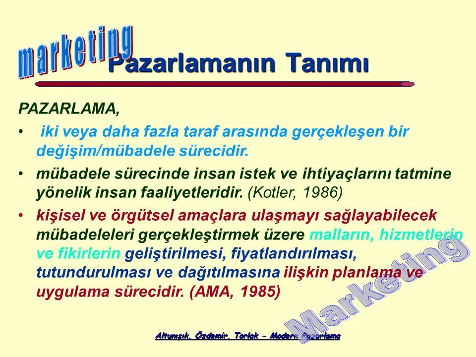 Altunışık, Özdemir, Torlak - Modern Pazarlama Pazarlamanın Tanımı PAZARLAMA, iki veya daha fazla taraf arasında gerçekleşen bir değişim/mübadele sürecidir.