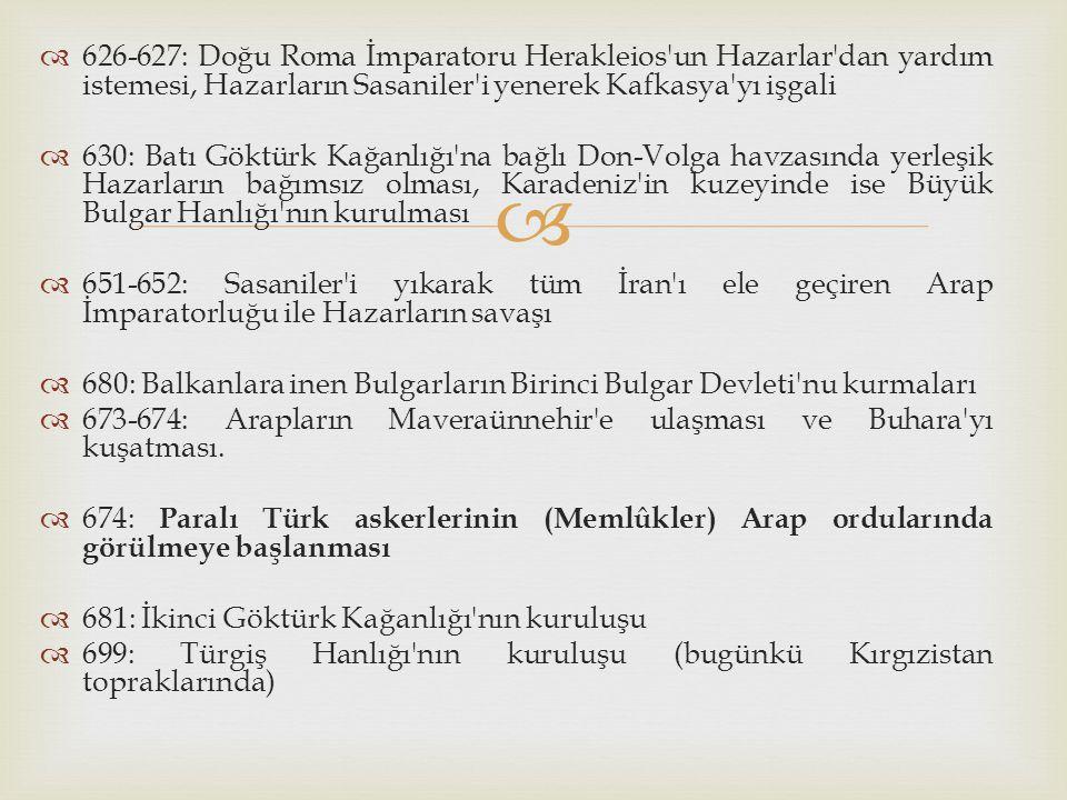   626-627: Doğu Roma İmparatoru Herakleios'un Hazarlar'dan yardım istemesi, Hazarların Sasaniler'i yenerek Kafkasya'yı işgali  630: Batı Göktürk Ka
