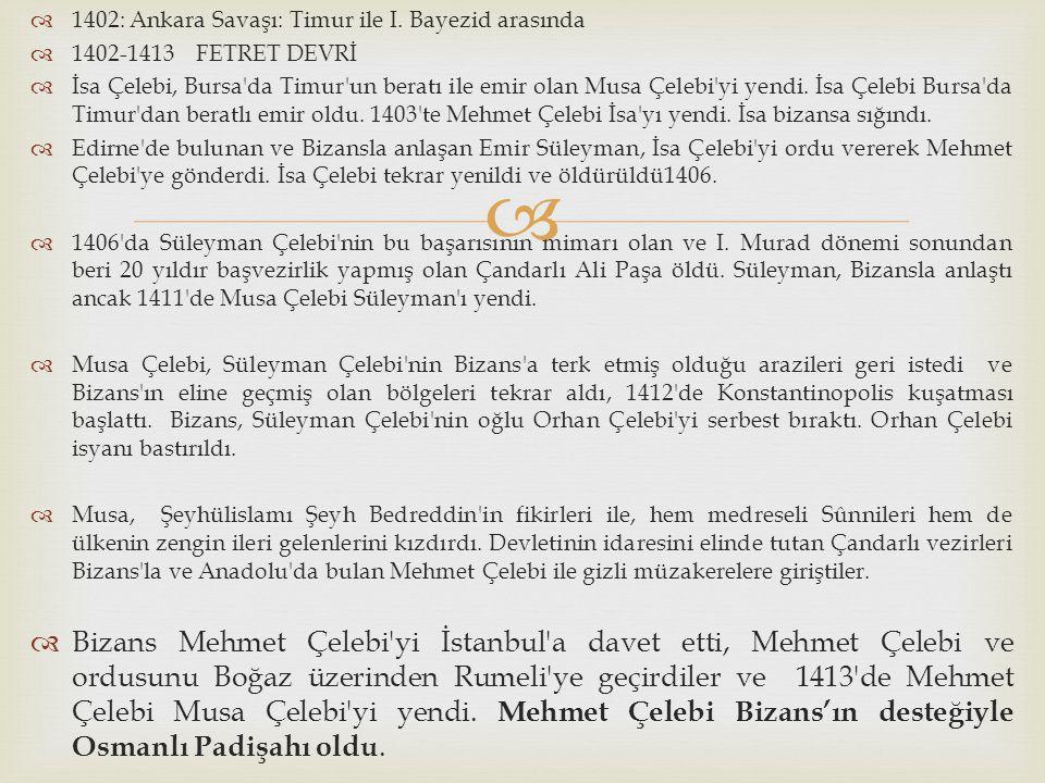   1402: Ankara Savaşı: Timur ile I. Bayezid arasında  1402-1413 FETRET DEVRİ  İsa Çelebi, Bursa'da Timur'un beratı ile emir olan Musa Çelebi'yi ye