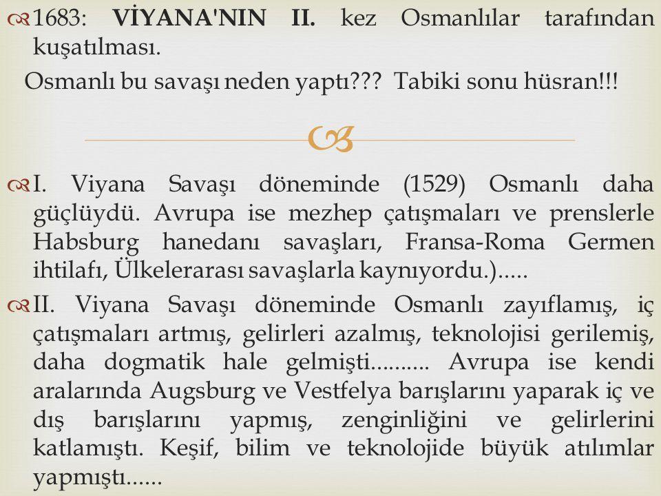   1683: VİYANA'NIN II. kez Osmanlılar tarafından kuşatılması. Osmanlı bu savaşı neden yaptı??? Tabiki sonu hüsran!!!  I. Viyana Savaşı döneminde (1