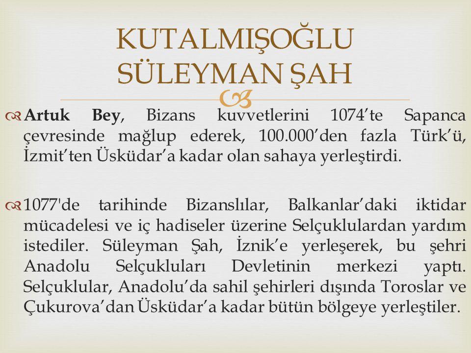   Artuk Bey, Bizans kuvvetlerini 1074'te Sapanca çevresinde mağlup ederek, 100.000'den fazla Türk'ü, İzmit'ten Üsküdar'a kadar olan sahaya yerleştir