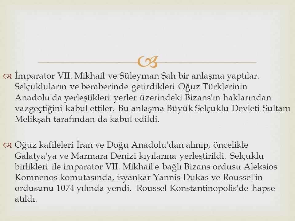   İmparator VII. Mikhail ve Süleyman Şah bir anlaşma yaptılar. Selçukluların ve beraberinde getirdikleri Oğuz Türklerinin Anadolu'da yerleştikleri y