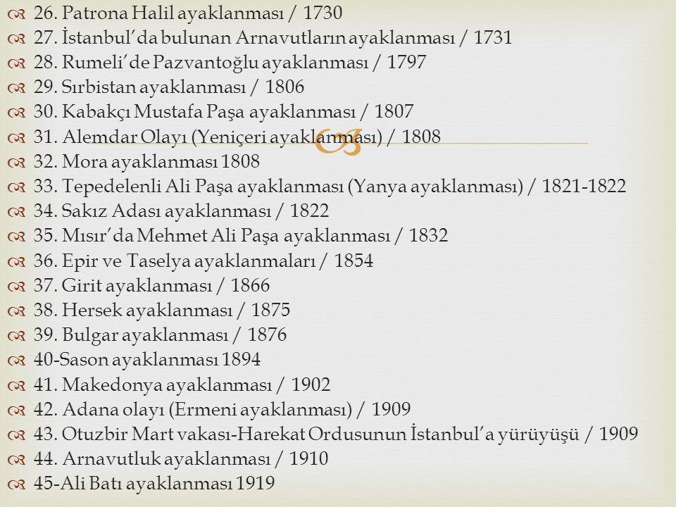   26. Patrona Halil ayaklanması / 1730  27. İstanbul'da bulunan Arnavutların ayaklanması / 1731  28. Rumeli'de Pazvantoğlu ayaklanması / 1797  29