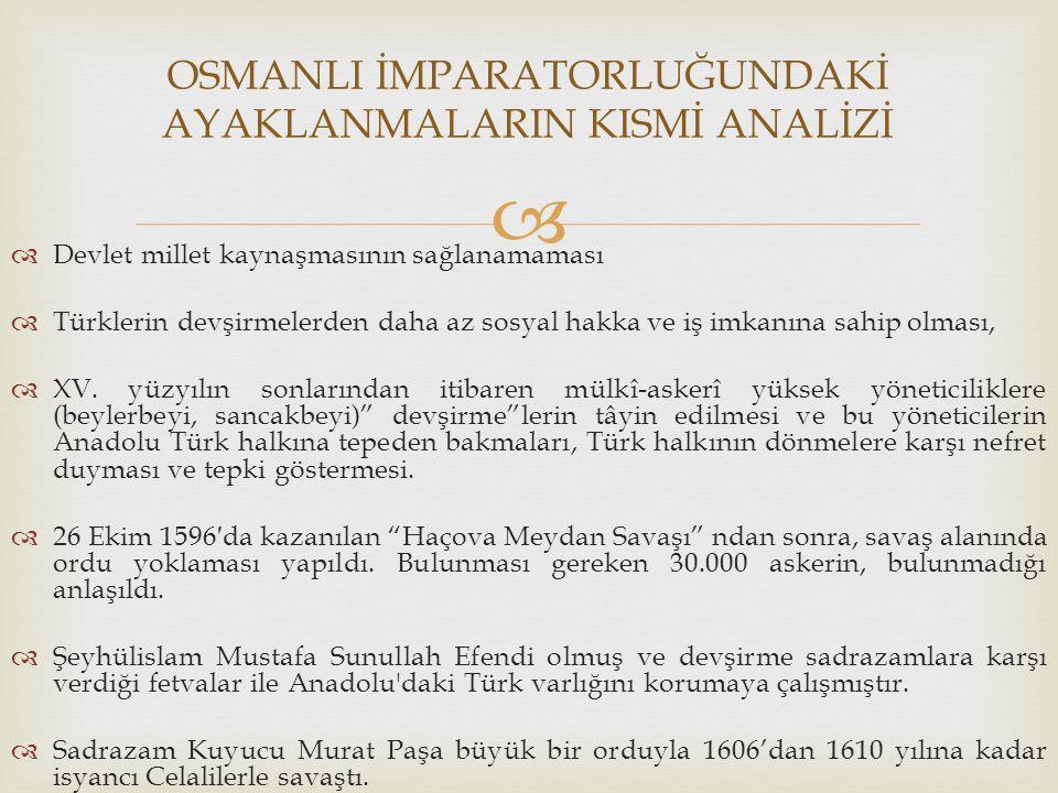   Devlet millet kaynaşmasının sağlanamaması  Türklerin devşirmelerden daha az sosyal hakka ve iş imkanına sahip olması,  XV. yüzyılın sonlarından
