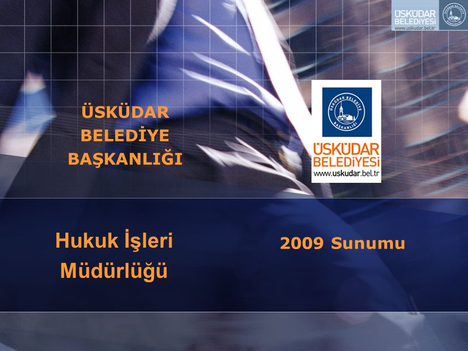 ÜSKÜDAR BELEDİYE BAŞKANLIĞI Hukuk İşleri Müdürlüğü 2009 Sunumu