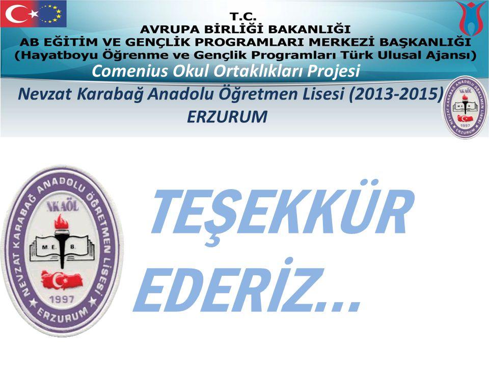 TEŞEKKÜR EDERİZ... Comenius Okul Ortaklıkları Projesi Nevzat Karabağ Anadolu Öğretmen Lisesi (2013-2015) ERZURUM