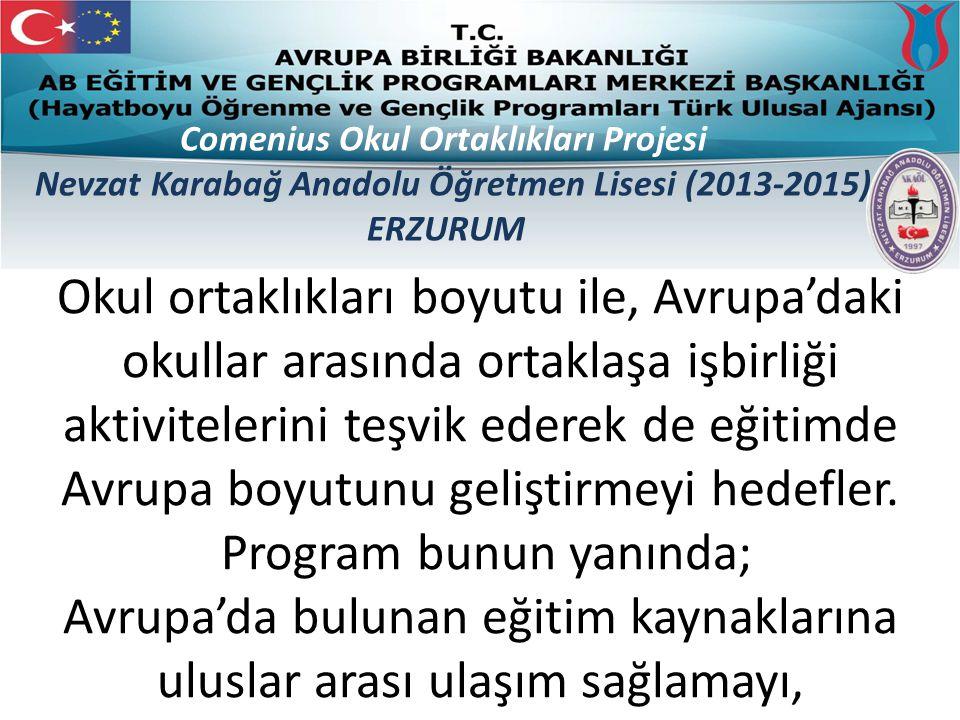 Öğrenciler arasındaki eşitliği sağlamayı ve olanakları desteklemeyi, Sınırları ortadan kaldırarak bilgi alışverişine fırsat yaratmayı, Öğrenci değişimini ve işbirliği içinde çalışmayı Comenius Okul Ortaklıkları Projesi Nevzat Karabağ Anadolu Öğretmen Lisesi (2013-2015) ERZURUM