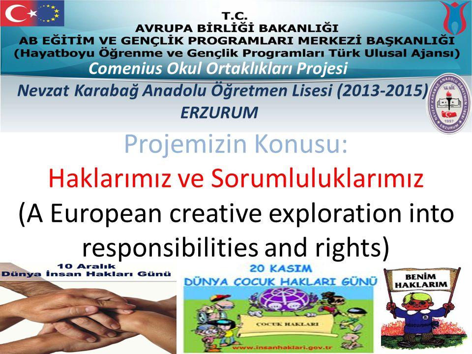 Projemizin Konusu: Haklarımız ve Sorumluluklarımız (A European creative exploration into responsibilities and rights) Comenius Okul Ortaklıkları Projesi Nevzat Karabağ Anadolu Öğretmen Lisesi (2013-2015) ERZURUM