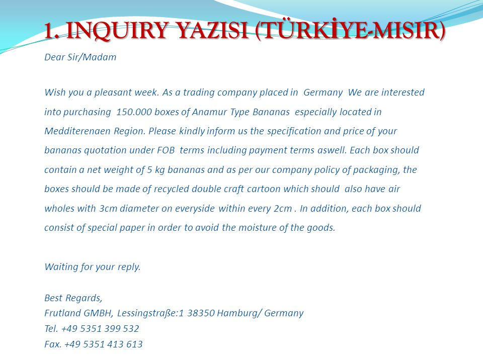 1.INQUIRY YAZISI (TÜRK İ YE-MISIR) Dear Sir/Madam Wish you a pleasant week.