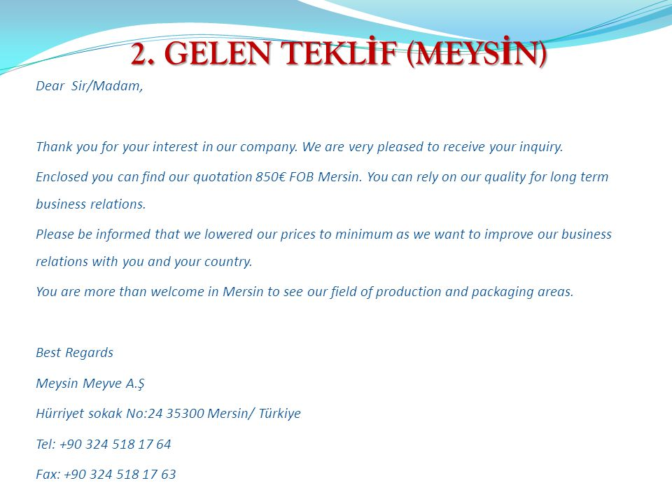 2.GELEN TEKL İ F (MEYS İ N) Dear Sir/Madam, Thank you for your interest in our company.