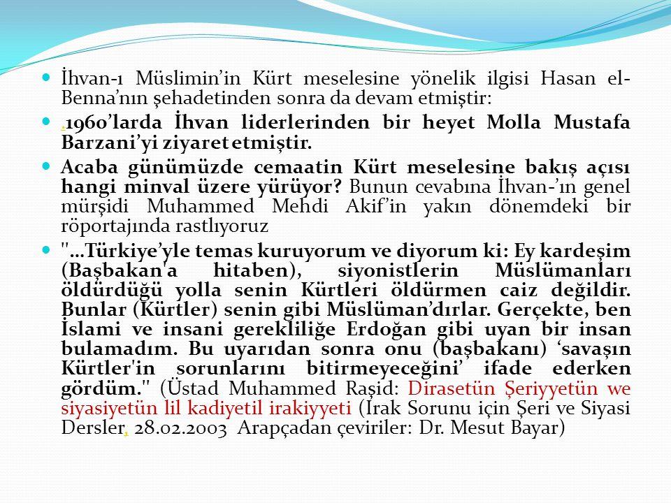 İhvan-ı Müslimin'in Kürt meselesine yönelik ilgisi Hasan el- Benna'nın şehadetinden sonra da devam etmiştir:.1960'larda İhvan liderlerinden bir heyet Molla Mustafa Barzani'yi ziyaret etmiştir..