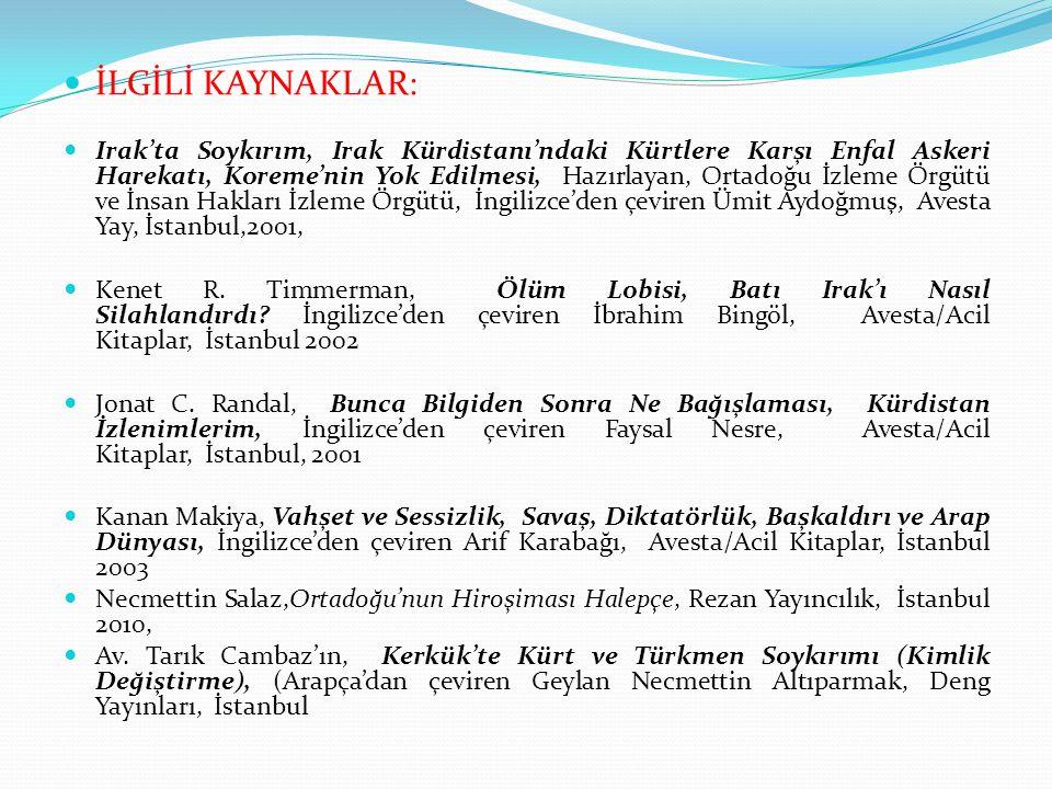 İLGİLİ KAYNAKLAR: Irak'ta Soykırım, Irak Kürdistanı'ndaki Kürtlere Karşı Enfal Askeri Harekatı, Koreme'nin Yok Edilmesi, Hazırlayan, Ortadoğu İzleme Örgütü ve İnsan Hakları İzleme Örgütü, İngilizce'den çeviren Ümit Aydoğmuş, Avesta Yay, İstanbul,2001, Kenet R.