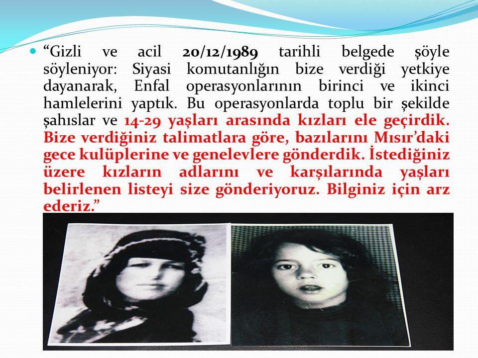 Gizli ve acil 20/12/1989 tarihli belgede şöyle söyleniyor: Siyasi komutanlığın bize verdiği yetkiye dayanarak, Enfal operasyonlarının birinci ve ikinci hamlelerini yaptık.