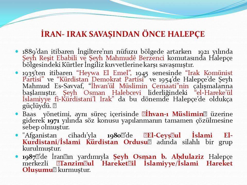 İRAN- IRAK SAVAŞINDAN ÖNCE HALEPÇE 1889'dan itibaren İngiltere'nın nüfuzu bölgede artarken 1921 yılında Şeyh Reşit Ebabili ve Şeyh Mahmudê Berzenci komutasında Halepçe bölgesindeki Kürtler İngiliz kuvvetlerine karşı savaşmıştır.