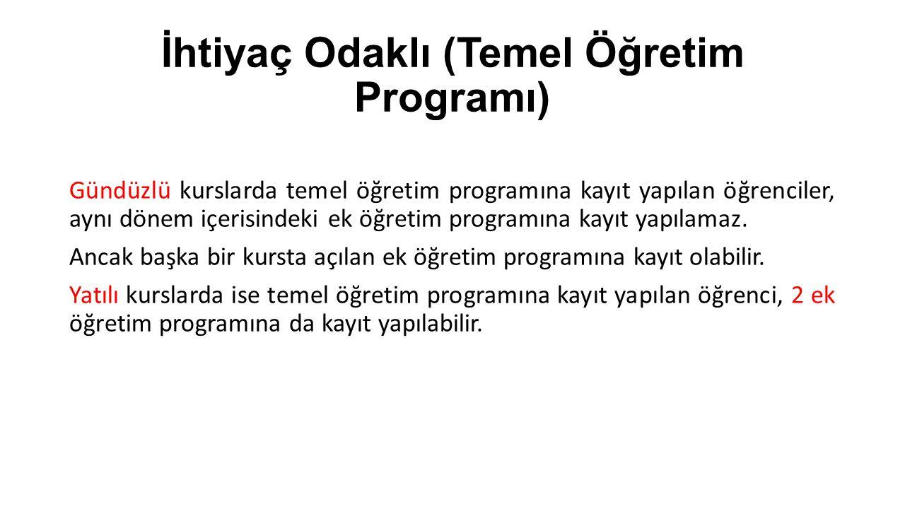 İhtiyaç Odaklı (Temel Öğretim Programı) Gündüzlü kurslarda temel öğretim programına kayıt yapılan öğrenciler, aynı dönem içerisindeki ek öğretim progr