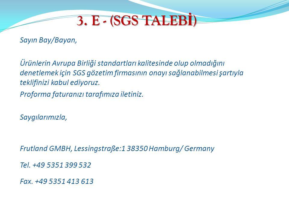 3. E - (SGS TALEB İ ) Sayın Bay/Bayan, Ürünlerin Avrupa Birliği standartları kalitesinde olup olmadığını denetlemek için SGS gözetim firmasının onayı