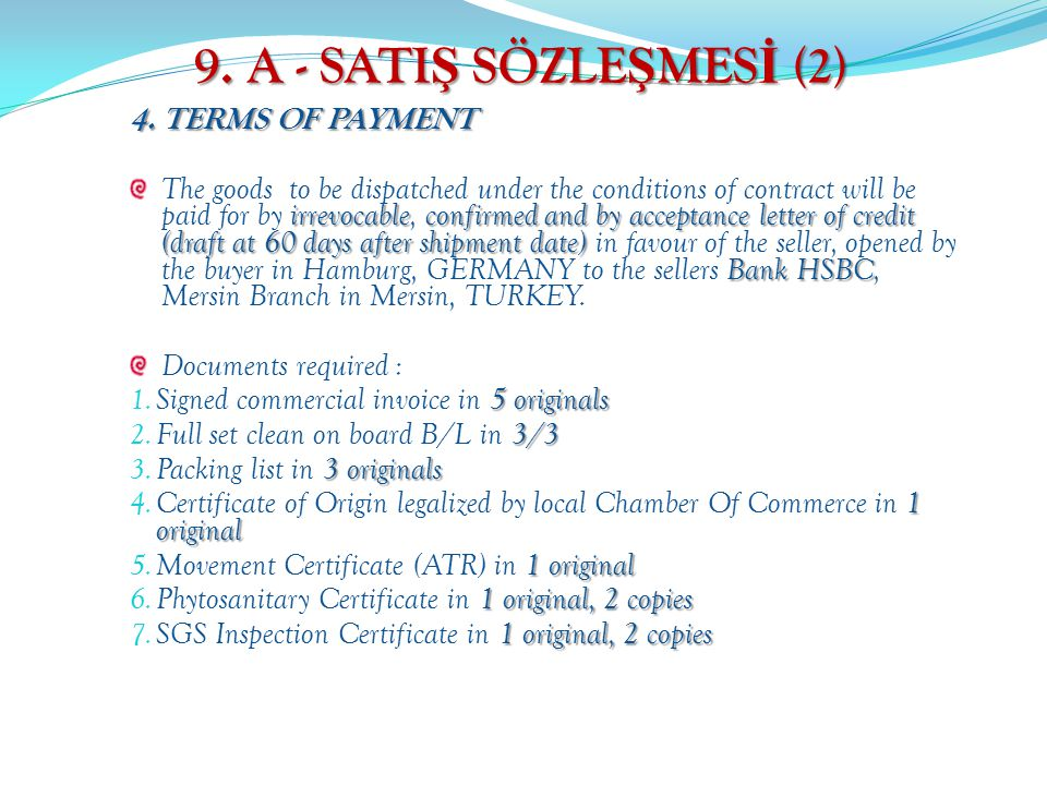 9. A - SATI Ş SÖZLE Ş MES İ (2) 4. TERMS OF PAYMENT irrevocableconfirmed and by acceptance letter of credit (draft at 60 days after shipment date) Ban