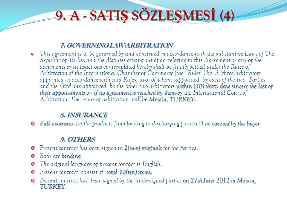 9. A - SATI Ş SÖZLE Ş MES İ (4) 7. GOVERNING LAW-ARBITRATION within (30) thirty days sincere the last of their appointmentsif no agreement is reached