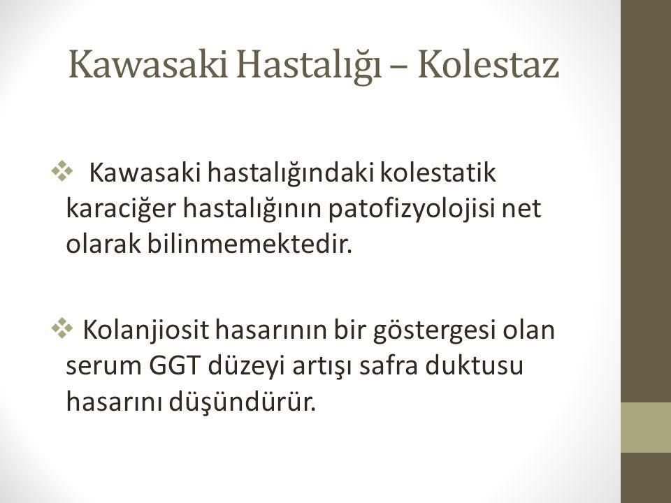 Kawasaki Hastalığı – Kolestaz  Kawasaki hastalığındaki kolestatik karaciğer hastalığının patofizyolojisi net olarak bilinmemektedir.  Kolanjiosit ha