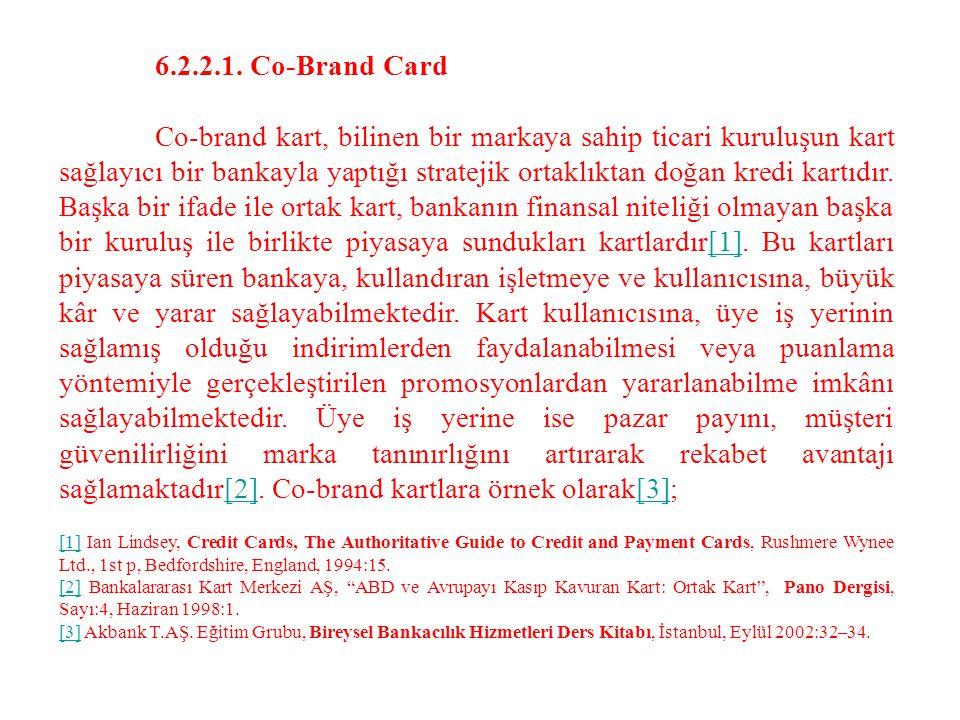 6.2.2.1. Co-Brand Card Co-brand kart, bilinen bir markaya sahip ticari kuruluşun kart sağlayıcı bir bankayla yaptığı stratejik ortaklıktan doğan kredi