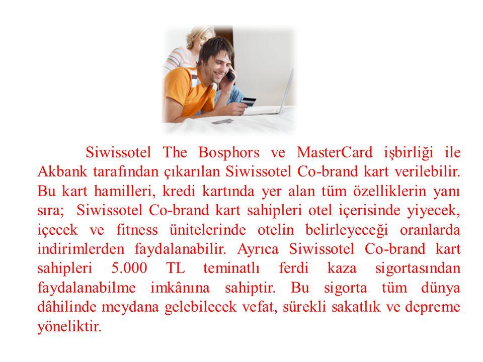 Siwissotel The Bosphors ve MasterCard işbirliği ile Akbank tarafından çıkarılan Siwissotel Co-brand kart verilebilir. Bu kart hamilleri, kredi kartınd