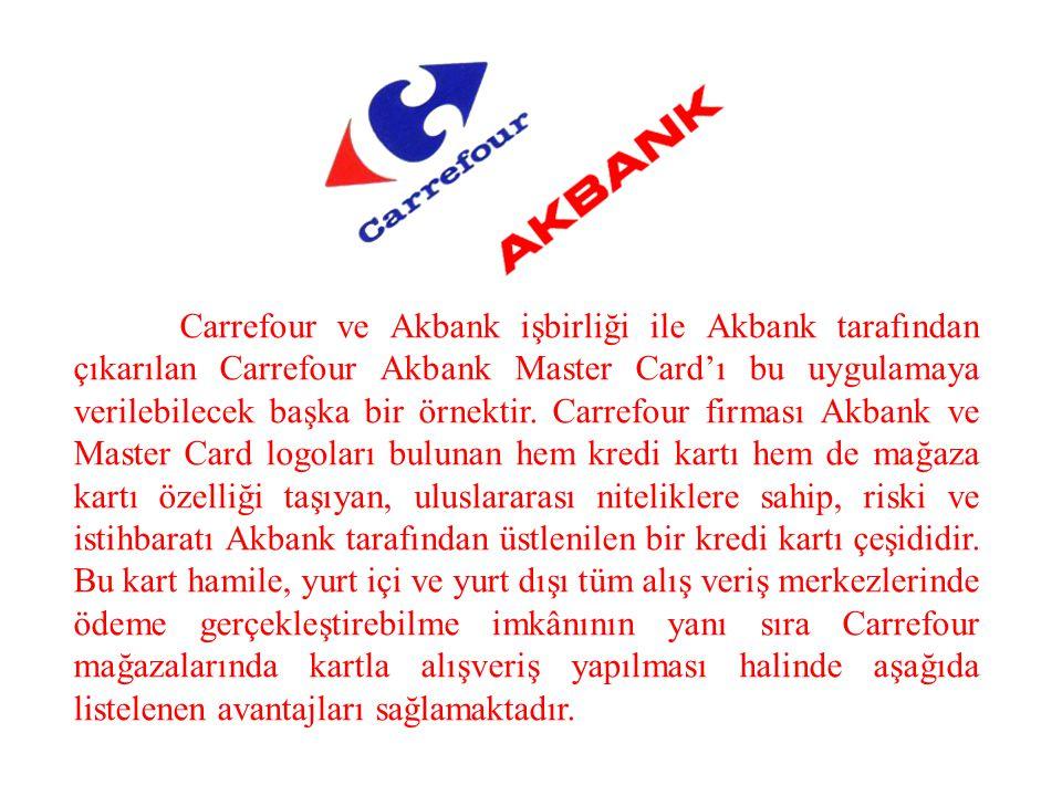Carrefour ve Akbank işbirliği ile Akbank tarafından çıkarılan Carrefour Akbank Master Card'ı bu uygulamaya verilebilecek başka bir örnektir. Carrefour