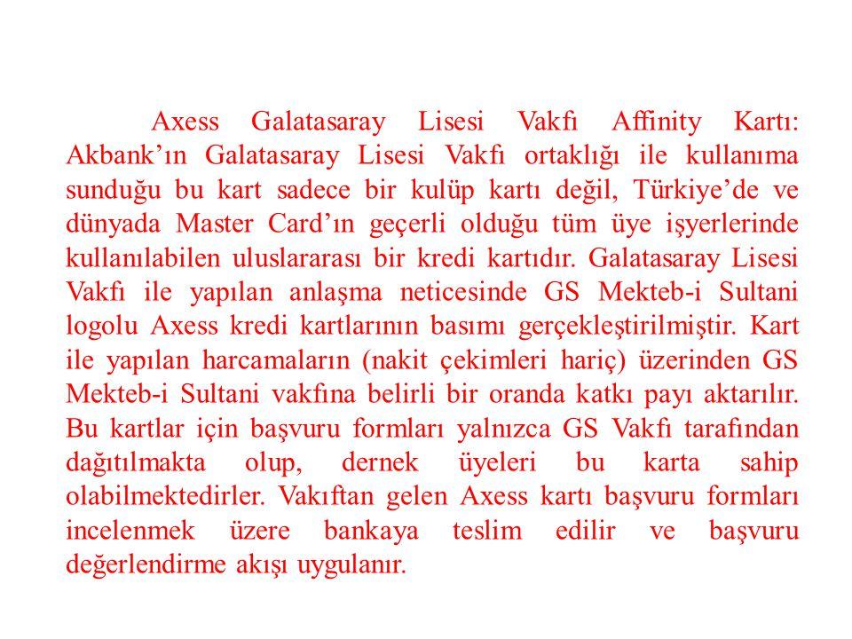 Axess Galatasaray Lisesi Vakfı Affinity Kartı: Akbank'ın Galatasaray Lisesi Vakfı ortaklığı ile kullanıma sunduğu bu kart sadece bir kulüp kartı değil