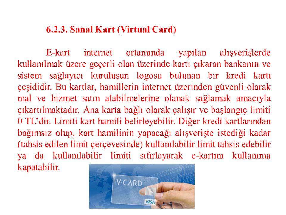 6.2.3. Sanal Kart (Virtual Card) E-kart internet ortamında yapılan alışverişlerde kullanılmak üzere geçerli olan üzerinde kartı çıkaran bankanın ve si