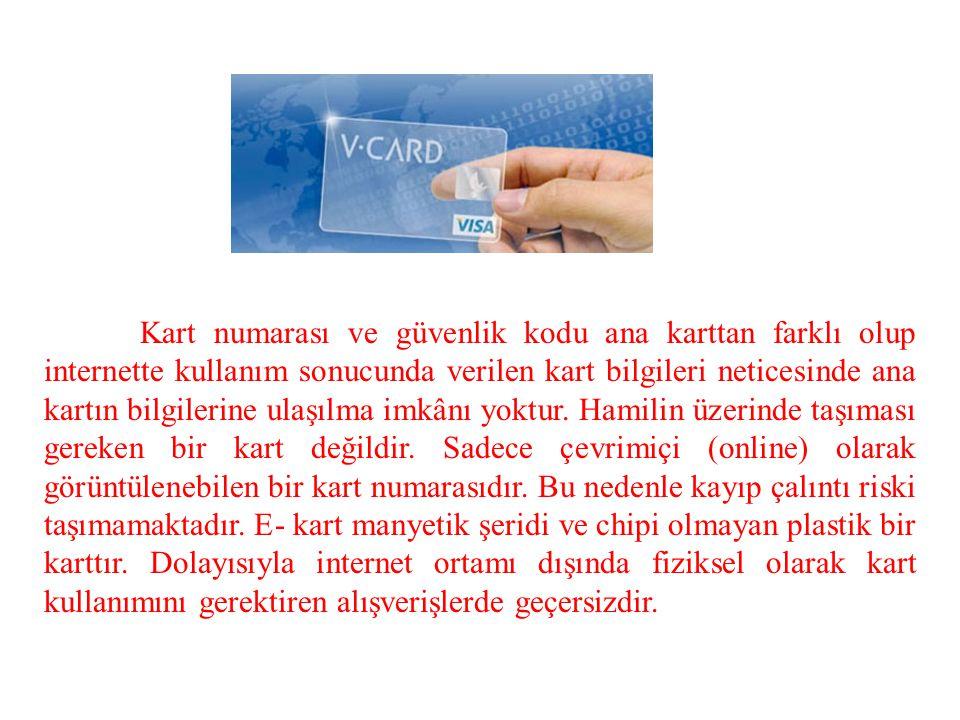 Kart numarası ve güvenlik kodu ana karttan farklı olup internette kullanım sonucunda verilen kart bilgileri neticesinde ana kartın bilgilerine ulaşılm