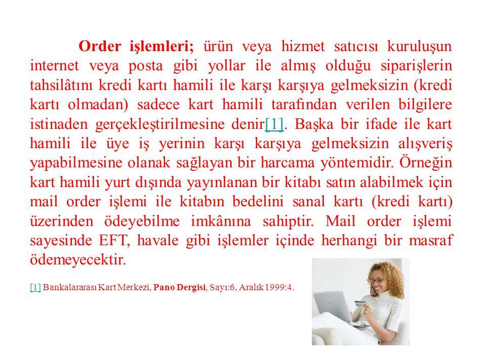 Order işlemleri; ürün veya hizmet satıcısı kuruluşun internet veya posta gibi yollar ile almış olduğu siparişlerin tahsilâtını kredi kartı hamili ile