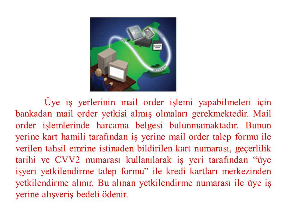 Üye iş yerlerinin mail order işlemi yapabilmeleri için bankadan mail order yetkisi almış olmaları gerekmektedir. Mail order işlemlerinde harcama belge