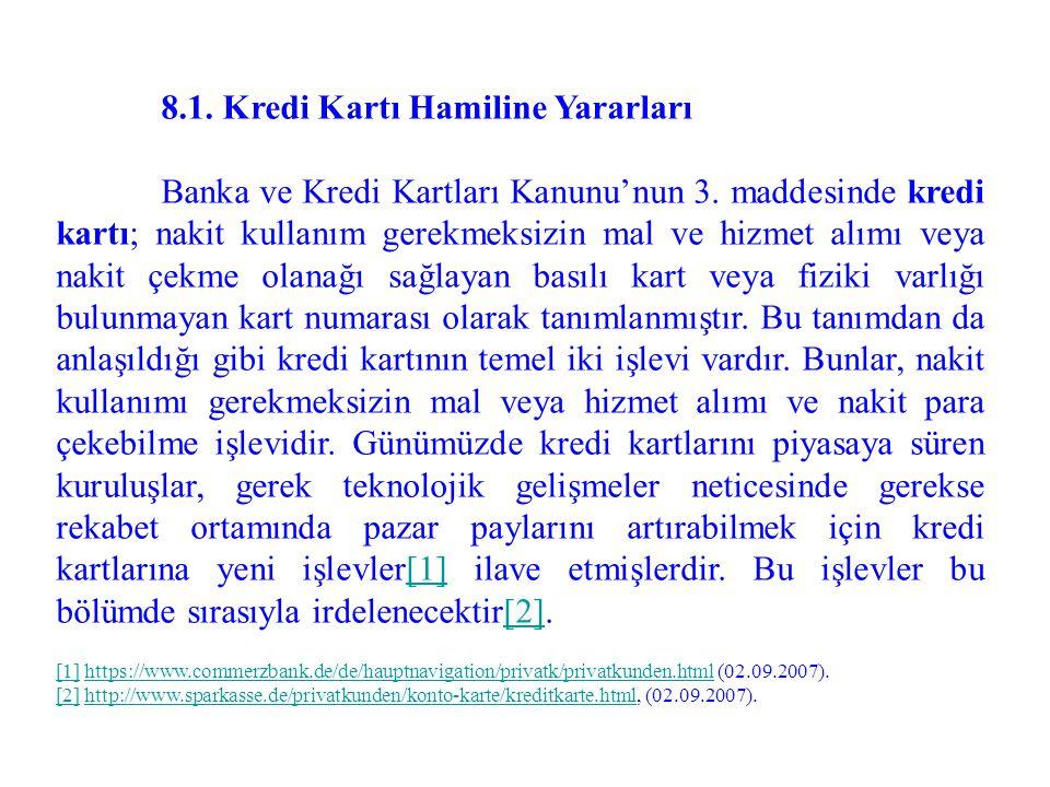 8.1. Kredi Kartı Hamiline Yararları Banka ve Kredi Kartları Kanunu'nun 3. maddesinde kredi kartı; nakit kullanım gerekmeksizin mal ve hizmet alımı vey