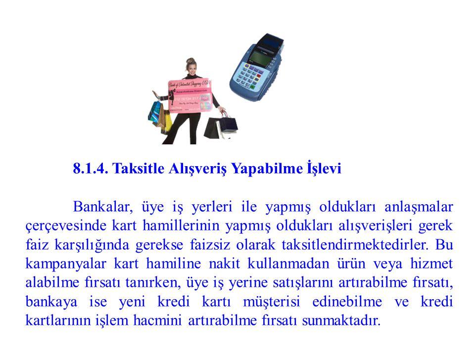 8.1.4. Taksitle Alışveriş Yapabilme İşlevi Bankalar, üye iş yerleri ile yapmış oldukları anlaşmalar çerçevesinde kart hamillerinin yapmış oldukları al