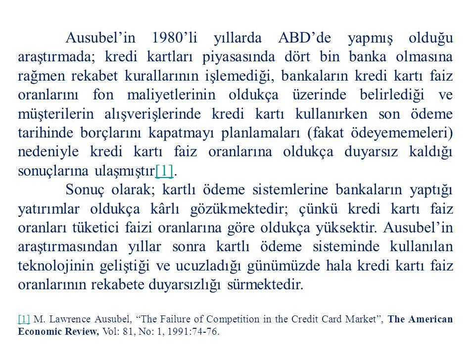 Ausubel'in 1980'li yıllarda ABD'de yapmış olduğu araştırmada; kredi kartları piyasasında dört bin banka olmasına rağmen rekabet kurallarının işlemediğ